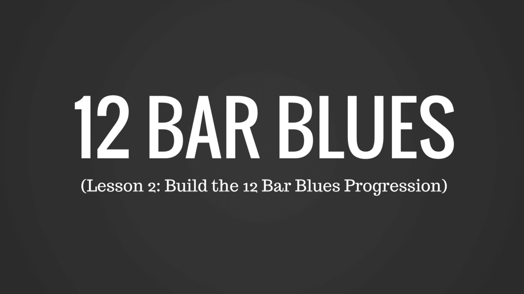 Building the 12 Bar Blues Progression (2 of 3)